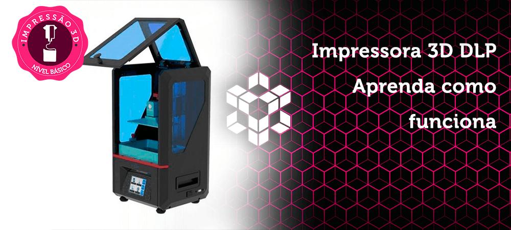 Impressora 3D DLP: aprenda como funciona essa tecnologia